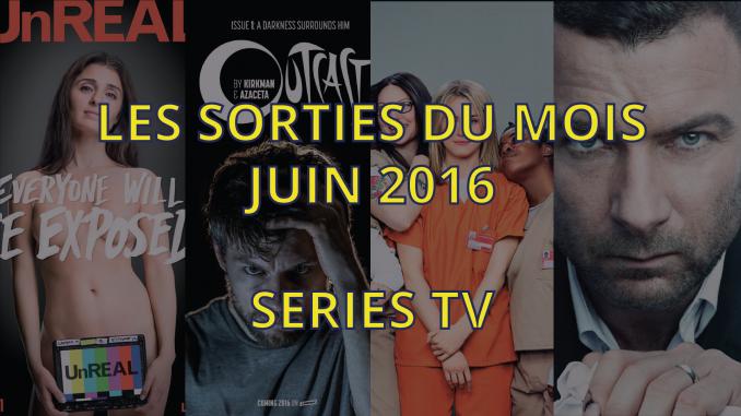 sorties séries tv de juin 2016